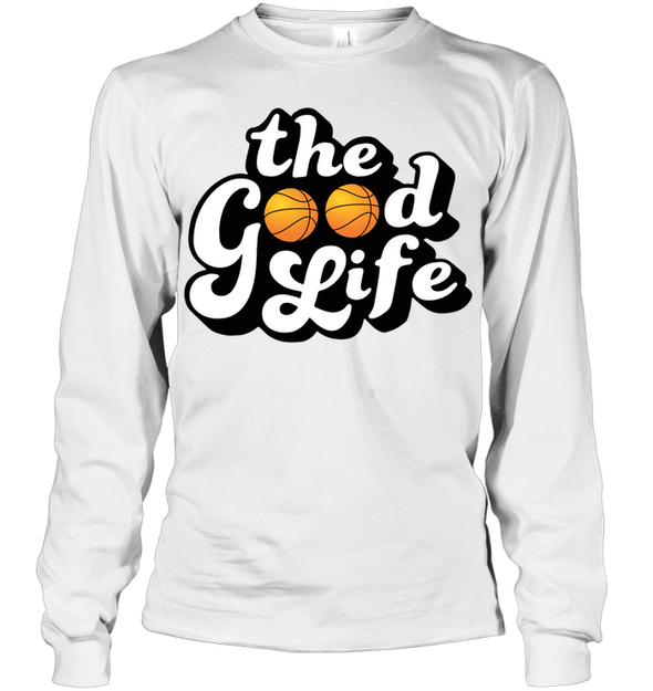 GearLaunch Apparel Unisex Long Sleeve Classic Tee / White / S Basketball The Good Life custom t shirt design