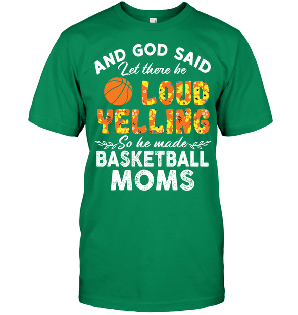 GearLaunch Apparel Unisex Short Sleeve Classic Tee / Kelly Green / S Basketball Moms Let there be loud yelling custom tshirt design