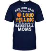 GearLaunch Apparel Unisex Short Sleeve Classic Tee / Navy / S Basketball Moms Let there be loud yelling custom tshirt design