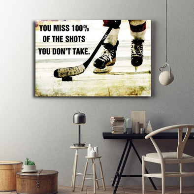 You miss 100% of the shots you don't take Hockey Canvas Prints