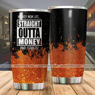 Hockey mom life Straight Outta Money Tumbler Cups 20 Oz Stainless Steel #0506l