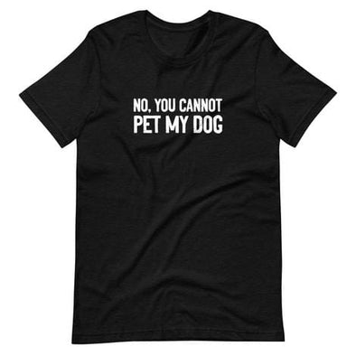 You Cannot Pet My Dog T-Shirt