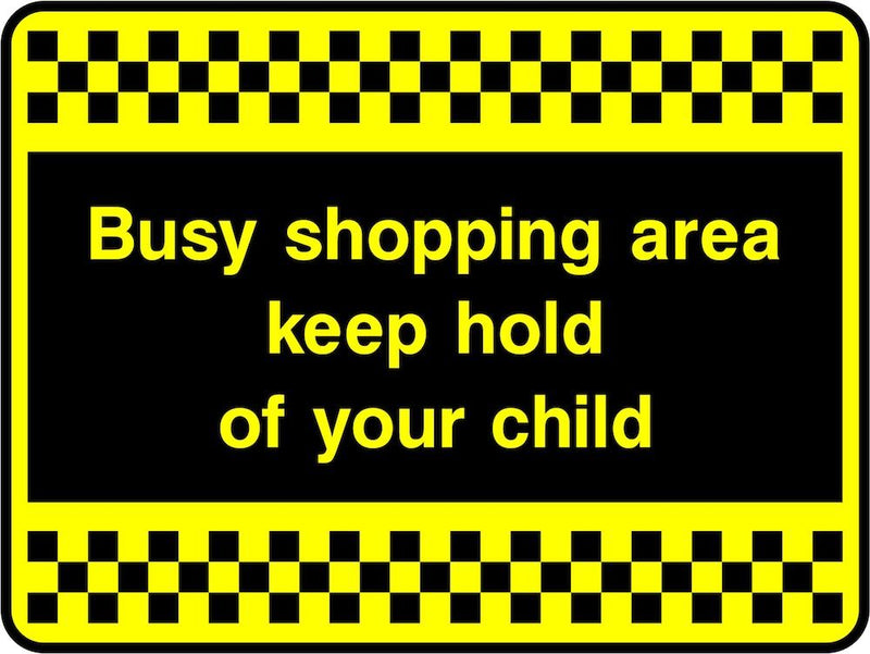 Security Sign: Shopping Area, Keep Hold of Child