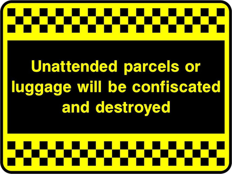 Security Sign: Unattended Parcels & Luggage Destroyed