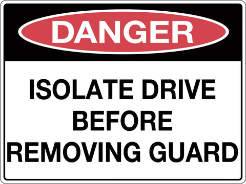 Danger Sign 'Isolate Drive Before Removing Guard'