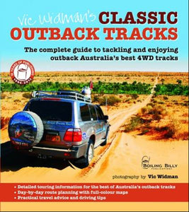 Vic Widmans Classic Outback 4WD Tracks The complete guide to your outback 4WD adventure