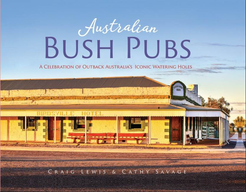 Australian Bush Pubs 2/e A Celebration of Outback Australia's Iconic Watering Holes