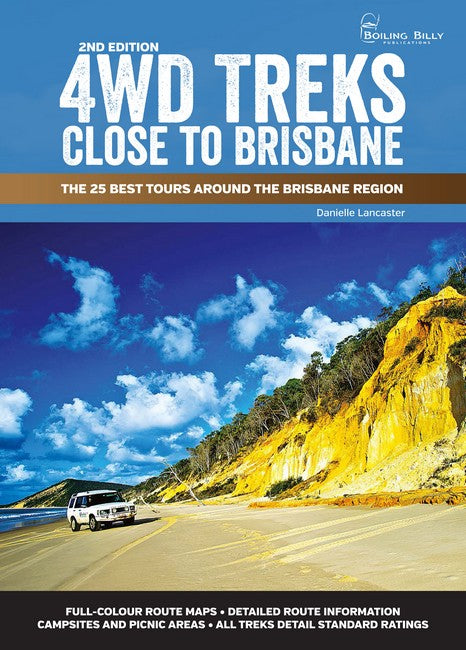 4WD Treks Close to Brisbane 2/e Spiral Edition The 25 Best Tours around the Brisbane Region