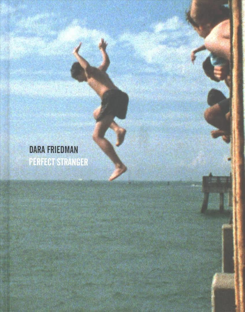 Dara Friedman: Perfect Stranger