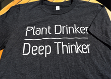 Load image into Gallery viewer, Plant Drinker Deep Thinker Shirt