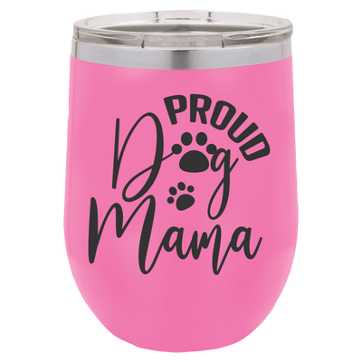 Proud Dog Mama Polar Camel - 12 oz Stemless Wine Tumbler w/Lid.