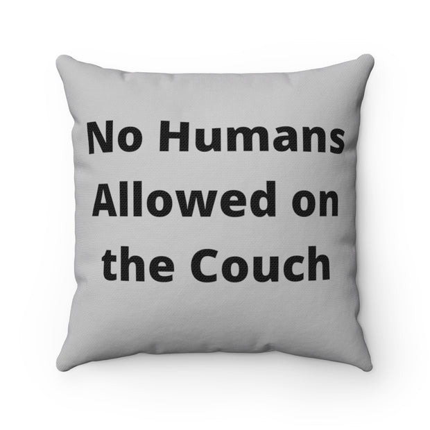 No Humans Allowed on the Couch Polyester Square Pillow.