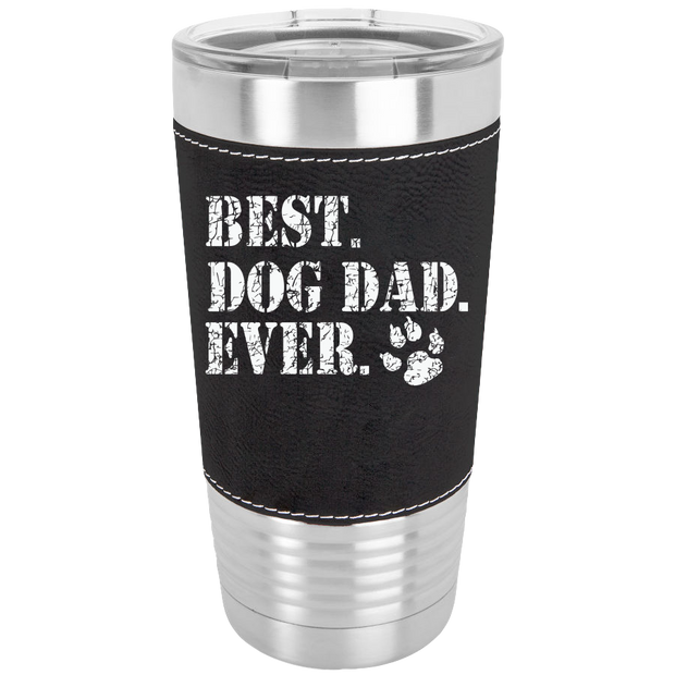 Best Dog Dad 20 oz Laserable Leatherette Tumbler.