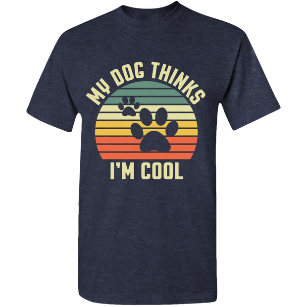 My Dog Thinks I'm Cool Adult Standard Tee.