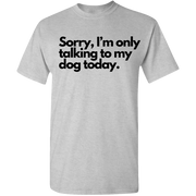 Sorry I'm only talking to my Dog Today Standard Tee.