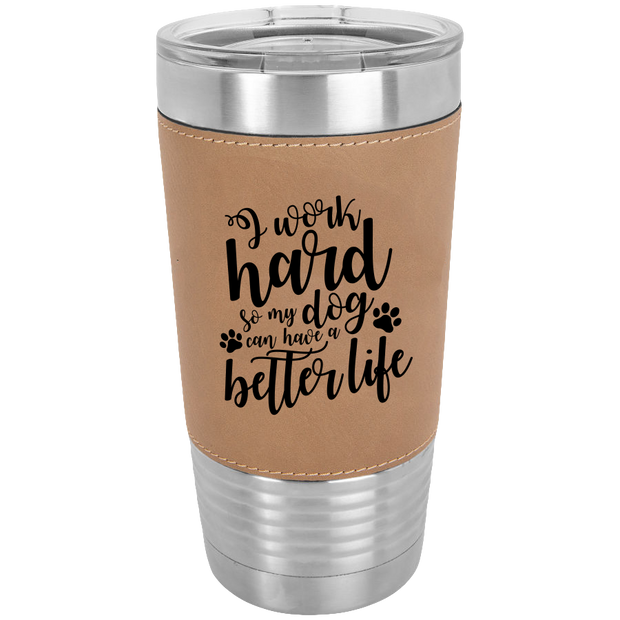 I Work Hard . . . 20 oz Laserable Leatherette Tumbler {Laser Etched No Colored Art}.