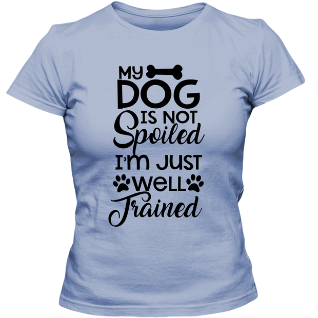 My Dog is not Spoiled Adult Ladies Classic Tee.