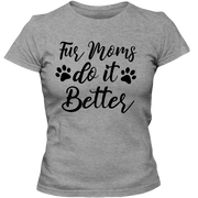 Fur Moms Do It Better Adult Ladies Classic Tee.