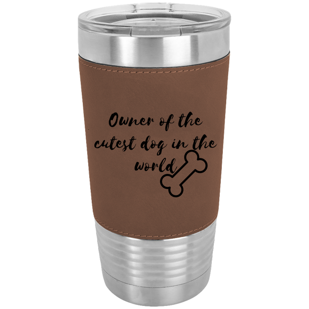Owner of the Cutest Dog Polar Camel - 20 oz Laserable Leatherette Tumbler {Laser Etched No Colored Art}.