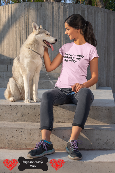 Sorry, I'm Only Talking to my Dog Adult Ladies Classic Tee.