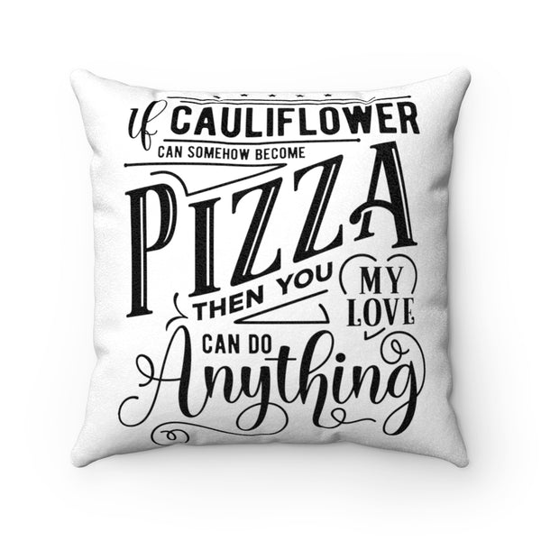 If Cauliflower Can Somehow Become Pizza Faux Suede Pillow Case & Square Pillow