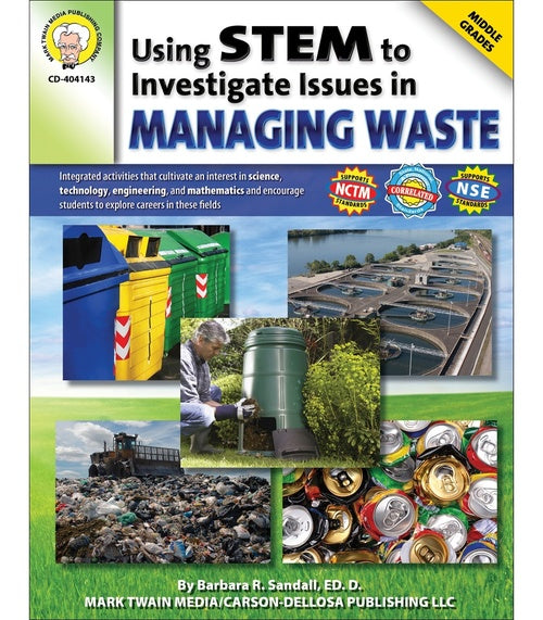 Using STEM to Investigate Issues in Managing Waste, Grades 5 - 8