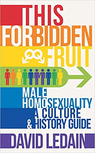 This Forbidden Fruit: Male Homosexuality: A Culture & History Guide