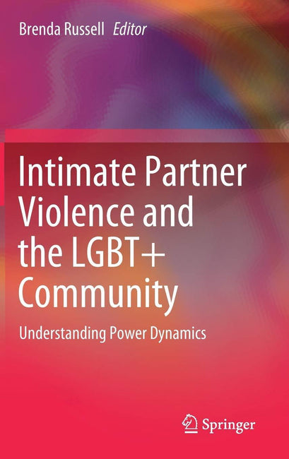 Intimate Partner Violence and the LGBT+ Community : Understanding Power Dynamics by Brenda Russell
