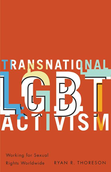 Transnational LGBT Activism : Working for Sexual Rights Worldwide by Ryan R. Thoreson