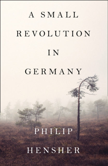 A Small Revolution in Germany by Philip Hensher