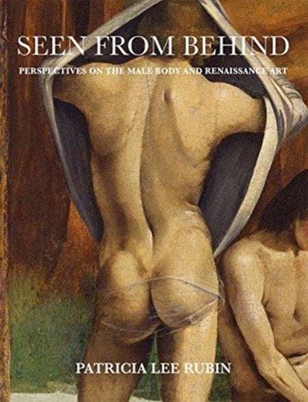 Seen from Behind : Perspectives on the Male Body and Renaissance Art