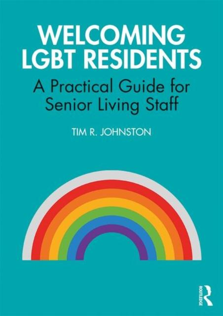 Welcoming LGBT Residents : A Practical Guide for Senior Living Staff