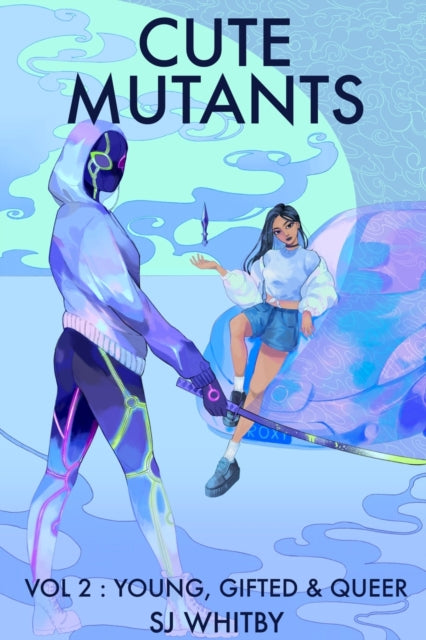 Cute Mutants Vol 2 : Young, Gifted & Queer by Sj Whitby