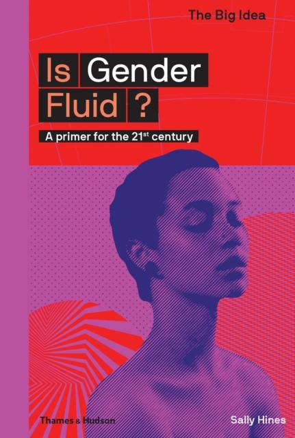 Is Gender Fluid? : A primer for the 21st century by Sally Hines