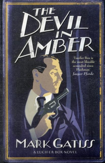 The Devil in Amber : A Lucifer Box Novel by Mark Gatiss