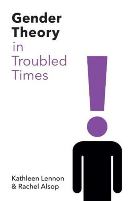 Gender Theory in Troubled Times by Kathleen Lennon, Rachel Alsop