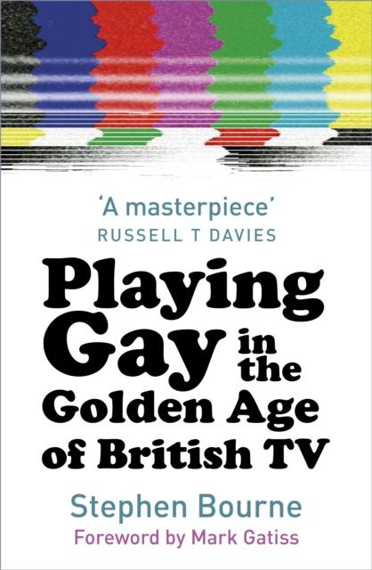 Playing Gay in the Golden Age of British TV by Stephen Bourne