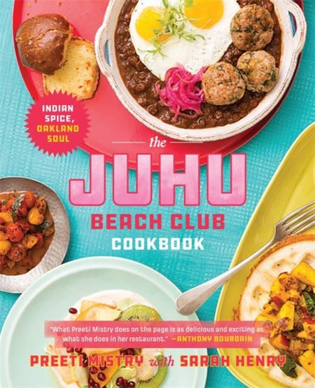 The Juhu Beach Club Cookbook : Indian Spice, Oakland Soul by Preeti Mistry, Sarah Henry