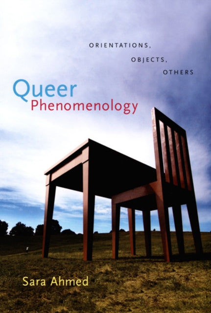 Queer Phenomenology : Orientations, Objects, Others
