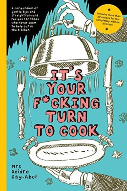 It's Your Fucking Turn To Cook by Deidre Gay-Abel