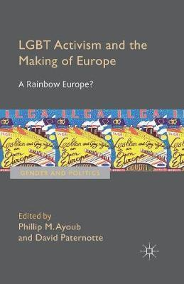 LGBT Activism and the Making of Europe : A Rainbow Europe? by Phillip Ayoub, Dr David Paternotte