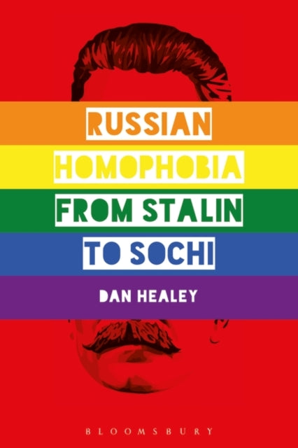 Russian Homophobia from Stalin to Sochi by Professor Dan Healey