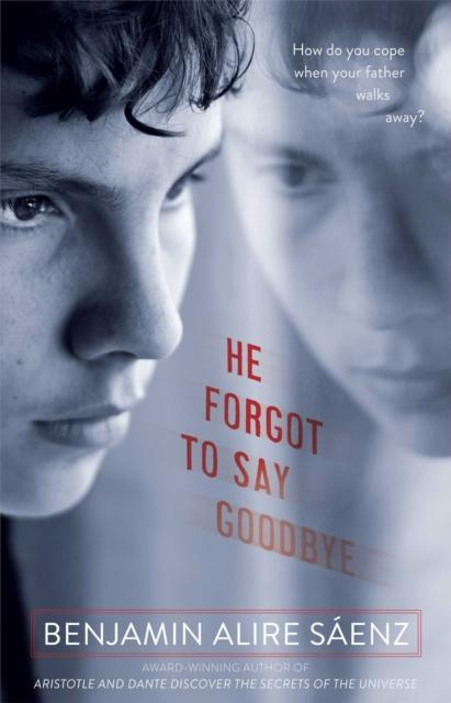 He Forgot to Say Goodbye by Benjamin Alire Saenz