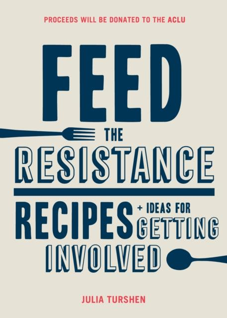 Feed the Resistance : Recipes + Ideas for Getting Involved