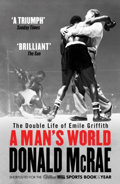 A Man's World : The Double Life of Emile Griffith by Donald McRae