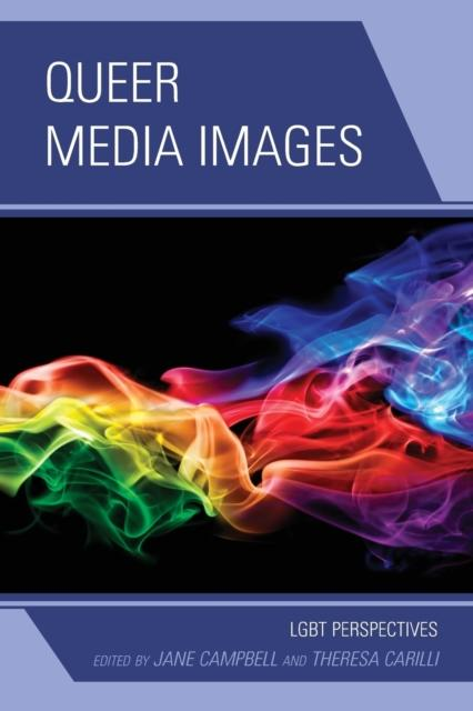 Queer Media Images : LGBT Perspectives by Theresa Carilli, Jane Campbell