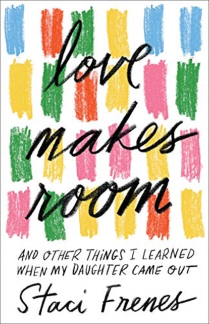 Love Makes Room : And Other Things I Learned When My Daughter Came Out