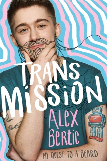 Trans Mission : My Quest to a Beard by Alex Bertie