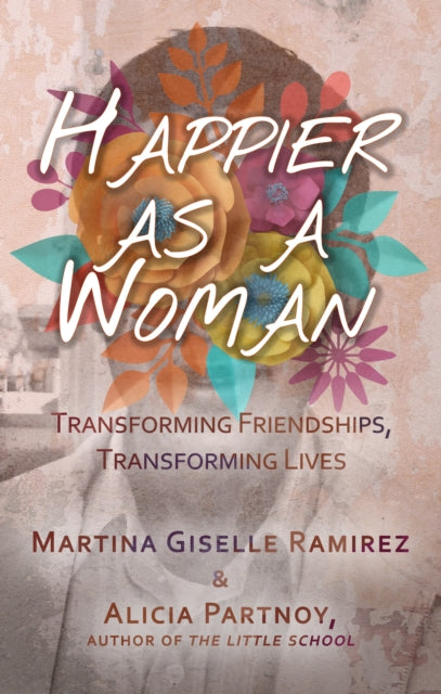 Happier As A Woman by Martina Giselle Ramirez