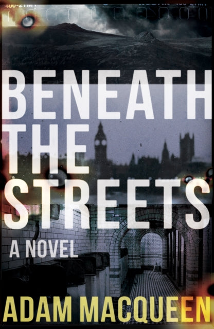 Beneath the Streets by Adam Macqueen